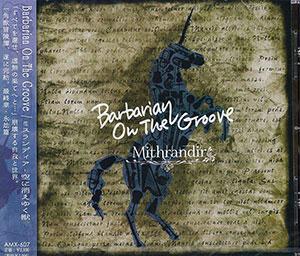CD 「Mithrandir-ミスランディア~天に召されし獣-」 / Barbarian On The Groove[Barbarian On The Groove]《在庫切れ》