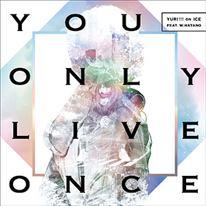CD YURI!!! on ICE feat. w.hatano / You Only Live Once 通常盤 (TVアニメ ユーリ!!!on ICE EDテーマ)[エイベックス]《在庫切れ》