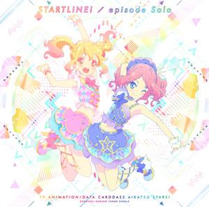 CD 『アイカツスターズ!』OP/ED主題歌 「スタートライン!/episode Solo」 / AIKATSU☆STARS!