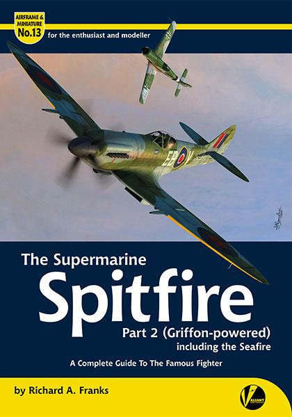 エアフレーム&ミニチュア13:スーパーマリン スピットファイア パート2(グリフォンエンジン) 完全ガイド[ヴァリアント・ウィングス]《在庫切れ》